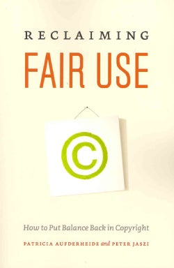 Reclaiming Fair Use: How to Put Balance Back in Copyright (Paperback)