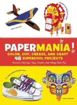 Papermania!: Color, Cut, Crease, and Craft 48 Supercool Projects; Posters, Pop-ups, Toys, Pranks, and Things That... (Paperback)