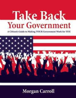 Take Back Your Government: A Citizen's Guide to Grassroots Change (Paperback)