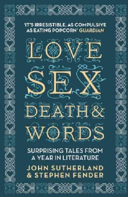 Love, Sex, Death & Words: Surprising Tales from a Year in Literature (Paperback)