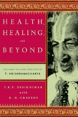 Health, Healing, and Beyond: Yoga and the Living Tradition of T. Krishnamacharya (Paperback)