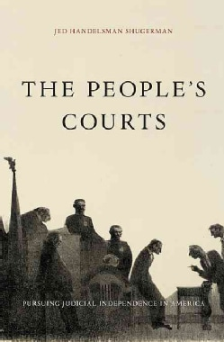 The People's Courts: Pursuing Judicial Independence in America (Hardcover)