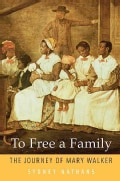 To Free a Family: The Journey of Mary Walker (Hardcover)