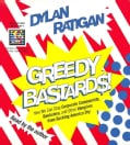 Greedy Bastards: How We Can Stop Corporate Communists, Banksters, and Other Vampires from Sucking America Dry (CD-Audio)