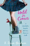 Until He Comes: A Good Girl's Quest to Get Some Heaven on Earth (Paperback)