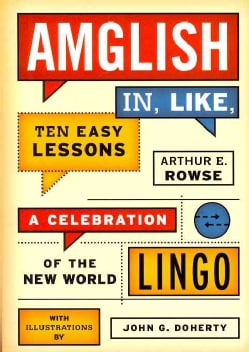 Amglish In, Like, Ten Easy Lessons: A Celebration of the New World Lingo (Paperback)
