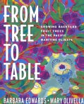 From Tree to Table: Growing Backyard Fruit Trees in the Pacific Maritime Climate (Paperback)