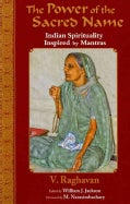 The Power of the Sacred Name: Indian Spirituality Inspired by Mantras (Paperback)