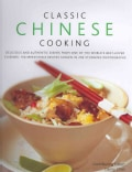 Classic Chinese Cooking: Delicious Dishes from One of the World's Best-Loved Cuisines: Over 140 Authentic Recipes... (Hardcover)
