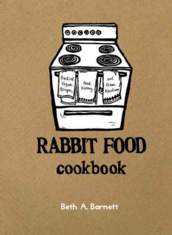 Rabbit Food Cookbook: Practical Vegan Recipes, Food History, and Other Miscellany (Spiral bound)