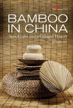 Bamboo in China: Arts, Crafts and a Cultural History (Hardcover)