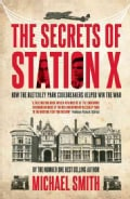 The Secrets of Station X: How the Bletchley Park Codebreakers Helped Win the War (Paperback)