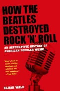 How the Beatles Destroyed Rock 'n' Roll: An Alternative History of American Popular Music (Paperback)