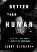 Better Than Human: The Promise and Perils of Enhancing Ourselves (Hardcover)