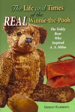 The Life and Times of Winnie the Pooh: The Teddy Bear Who Inspired A. A. Milne (Hardcover)