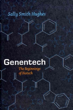 Genentech: The Beginnings of Biotech (Hardcover)