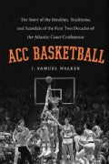 ACC Basketball: The Story of the Rivalries, Traditions, and Scandals of the First Two Decades of the Atlantic Coa... (Hardcover)