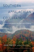 Southern Appalachian Celebration: In Praise of Ancient Mountains, Old-Growth Forests, and Wilderness (Hardcover)