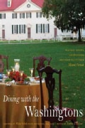 Dining With the Washingtons: Historic Recipes, Entertainment, and Hospitality from Mount Vernon (Hardcover)