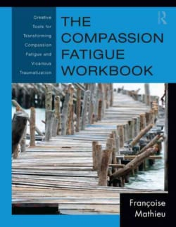 The Compassion Fatigue Workbook: Creative Tools for Transforming Compassion Fatigue and Vicarious Traumatization (Paperback)