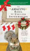 The Amazing Book of Useless Information Holiday Edition: More Things You Didn't Need to Know but Are About to Fin... (Paperback)