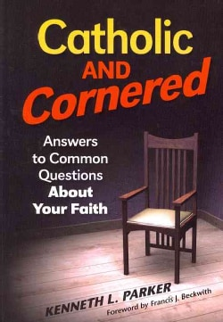 Catholic and Cornered: Answers to Common Questions About Your Faith (Paperback)