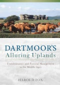 Dartmoor's Alluring Uplands: Transhumance and Pastoral Management in the Middle Ages (Paperback)