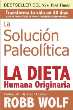 La Solucion Paleolitica / The Paleo Solution: La Dieta Humana Originaria / The Original Human Diet (Paperback)