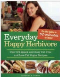 Everyday Happy Herbivore: Over 175 Quick-and-Easy Fat-Free and Low-Fat Recipes (Paperback)