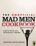 The Unofficial Mad Men Cookbook: Inside the Kitchens, Bars, and Restaurants of Mad Men (Paperback)