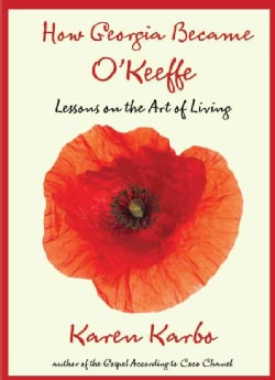 How Georgia Became O'Keeffe: Lessons on the Art of Living (Hardcover)