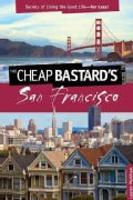 The Cheap Bastard's Guide to San Francisco: Secrets of Living the Good Life for Less! (Paperback)