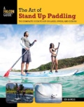 The Art of Stand Up Paddling: A Complete Guide to Sup on Lakes, Rivers, and Oceans (Paperback)