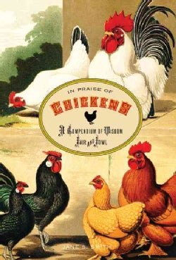 In Praise of Chickens: A Compendium of Wisdom Fair and Fowl (Hardcover)