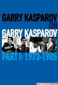 Garry Kasparov on Garry Kasparov: 1973-1985 (Hardcover)