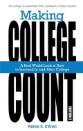 Making College Count: A Real World Look at How to Succeed in and After College (Paperback)