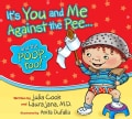 It's You and Me Against the Pee...: And the Poop Too! (Paperback)