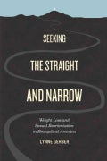 Seeking the Straight and Narrow: Weight Loss and Sexual Reorientation in Evangelical America (Paperback)