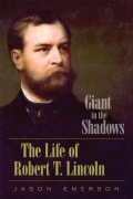 Giant in the Shadows: The Life of Robert T. Lincoln (Hardcover)