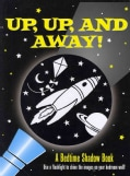 Up, Up, and Away!: A Bedtime Shadow Book (Hardcover)