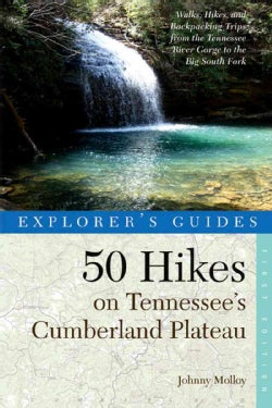 50 Hikes on Tennessee's Cumberland Plateau: Walks, Hikes & Backpacks from the Tennessee River Gorge to the Big So... (Paperback)