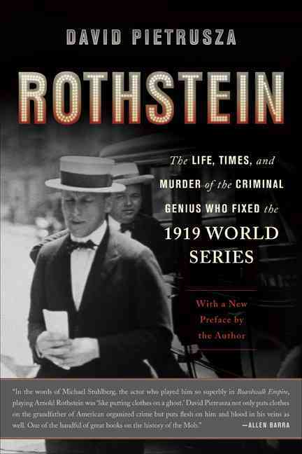 Rothstein: The Life, Times, and Murder of the Criminal Genius Who Fixed the 1919 World Series (Paperback)
