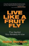 Live Like a Fruit Fly: The Secret You Already Know (Paperback)