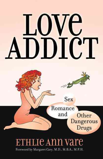 Love Addict: Sex, Romance, and Other Dangerous Drugs (Paperback)