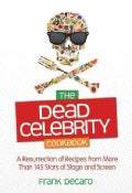 The Dead Celebrity Cookbook: A Resurrection of Recipes from More Than 145 Stars of Stage and Screen (Paperback)