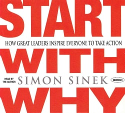 Start With Why: How Great Leaders Inspire Everyone to Take Action (CD-Audio)