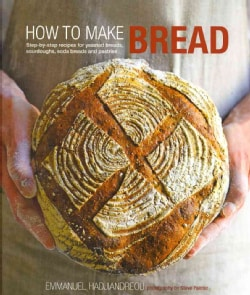 How to Make Bread: Step-by-step Recipes for Yeasted Breads, Sourdoughs, Soda Breads and Pastries (Hardcover)