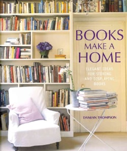 Books Make a Home: Elegant Ideas for Storing and Displaying Books (Hardcover)