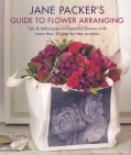 Jane Packer's Guide to Flower Arranging: Easy Techniques for Fabulous Flower Arranging (Paperback)