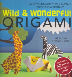 Wild & Wonderful Origami: 35 of Your Favorite Wild Animals to Fold in an Instant (Paperback)